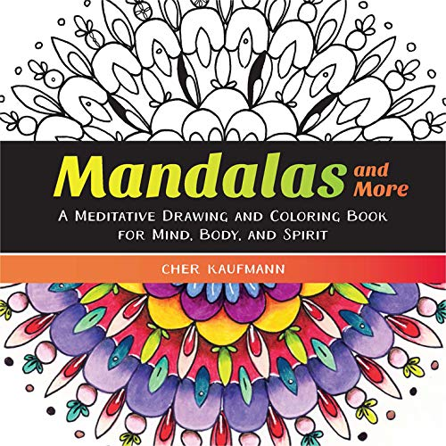 Mandalas and More: A Meditative Drawing and Coloring Book for Mind, Body, and Spirit
