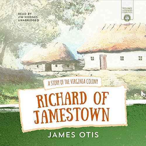 Richard of Jamestown: A Story of the Virginia Colony (Young Listeners Collection)