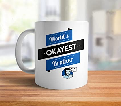 Amazon.com: Funny Brother Gift: Worlds Okayest Brother Mug | funny ...