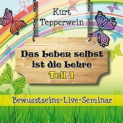 Das Leben selbst ist die Lehre: Teil 1 (Bewusstseins-Live-Seminar)