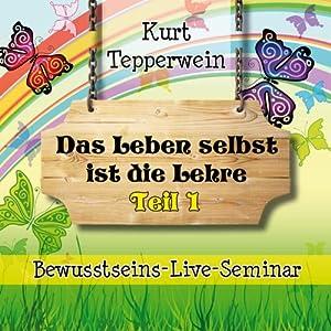 Das Leben selbst ist die Lehre: Teil 1 (Bewusstseins-Live-Seminar) Hörbuch