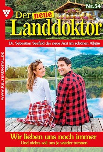 Der neue Landdoktor 54 - Arztroman: Wir lieben uns noch immer (German Edition)