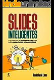 Slides Inteligentes: O guia prático de como criar slides para fazer apresentações extraordinárias