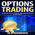 Options Trading: The Ultimate Beginner's Bible to Making Money Online with Options Trading  | M.J. Murdock