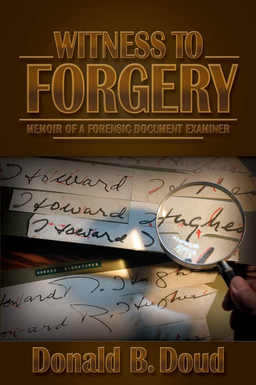 Witness To Forgery Memoir Of A Forensic Document Examiner Doud Donald B Harris John J 9781456302603 Amazon Com Books
