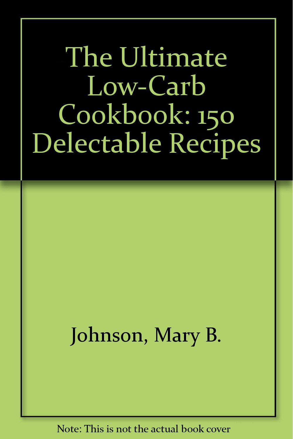 The Ultimate Low-Carb Cookbook: 150 Delectable Recipes ebook