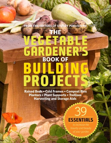 The Vegetable Gardener's Book of Building Projects: 39 Essentials to Increase the Bounty and Beauty of Your Garden ()