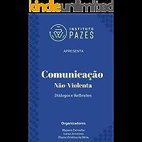 Comunicação Não-Violenta: Diálogos e reflexões (Instituto Pazes Apresenta Livro 1)