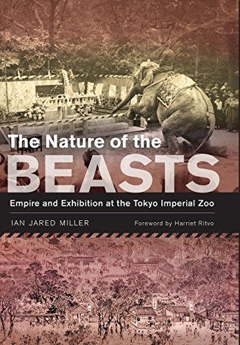 The Nature of the Beasts: Empire and Exhibition at the Tokyo Imperial Zoo (Volume 27) (Asia: Local Studies / Global Themes)
