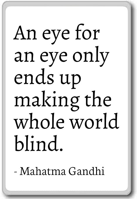 An Eye For An Eye Only Ends Up Making The Wh Mahatma