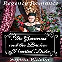 The Governess and the Broken Hearted Duke Audiobook by Sophia Wilson Narrated by Sophie Mort