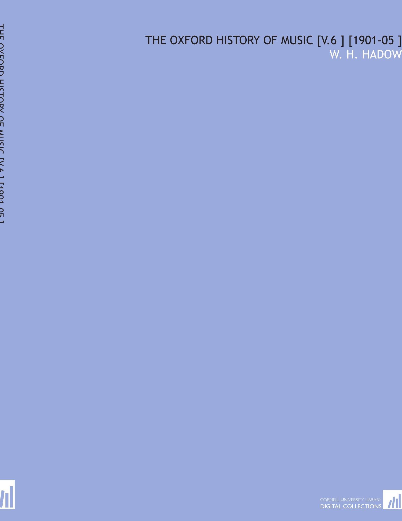The Oxford History of Music [V.6 ] [1901-05 ] pdf