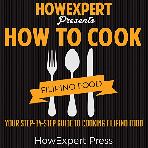 How to Cook Filipino Food: Your Step-by-Step Guide to Cooking Filipino Food by  HowExpert Press