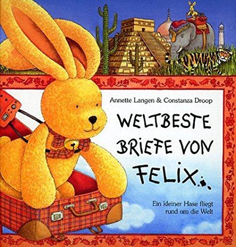 Weltbeste Briefe von Felix: Ein kleiner Hase fliegt um die Welt (Bilder- und Vorlesebücher) Gebundenes Buch – 1. Januar 2003 Annette Langen Constanza Droop Coppenrath 3815724007