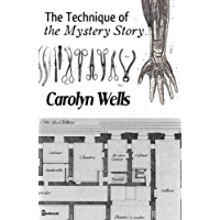 The Technique of the Mystery Story ( ANNOTATED )