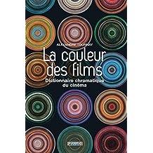Couleur des films (La): Dictionnaire chromatique du cinema