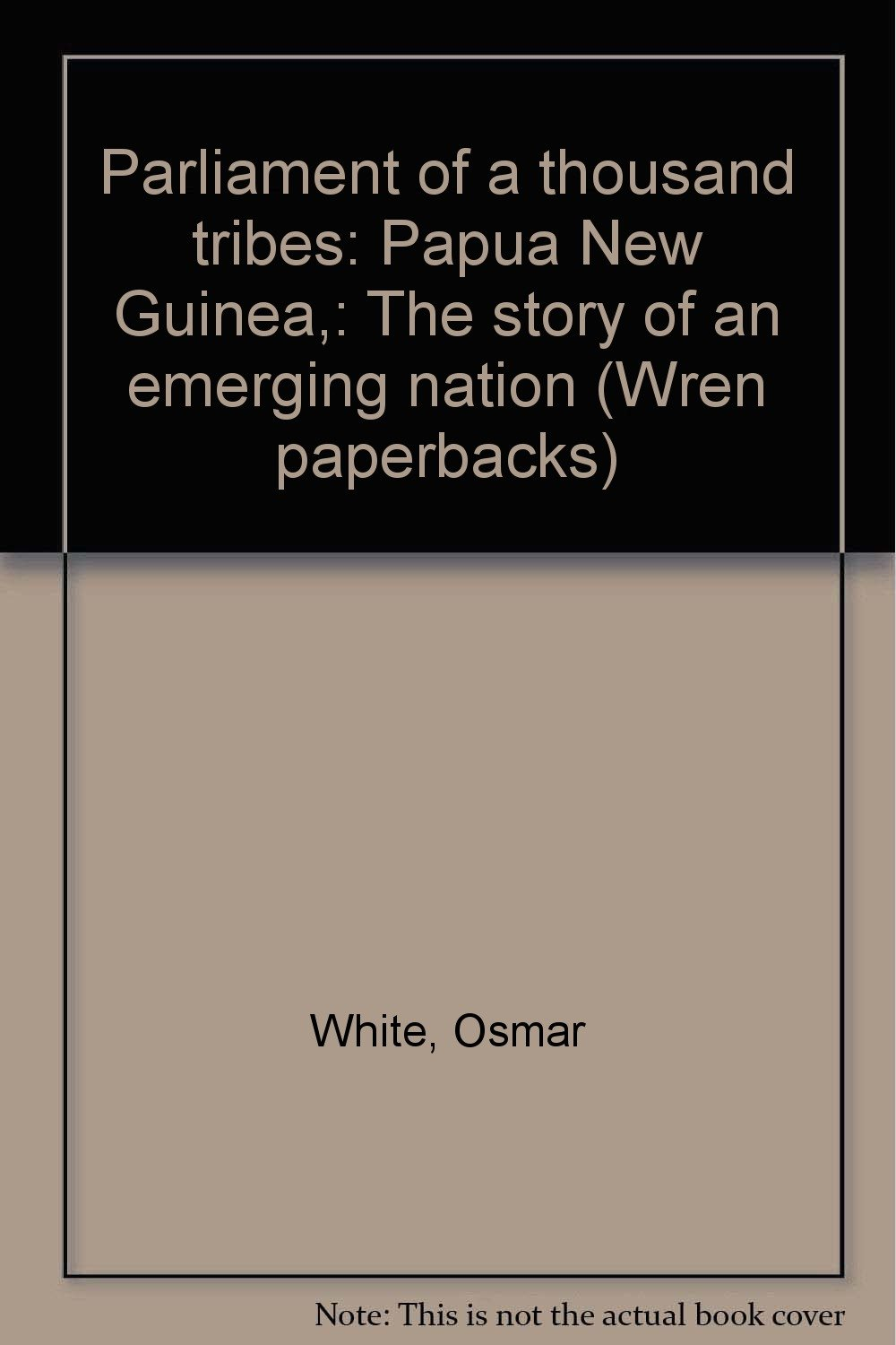 Parliament of a thousand tribes: Papua New Guinea,: The story of an emerging nation (Wren paperbacks)