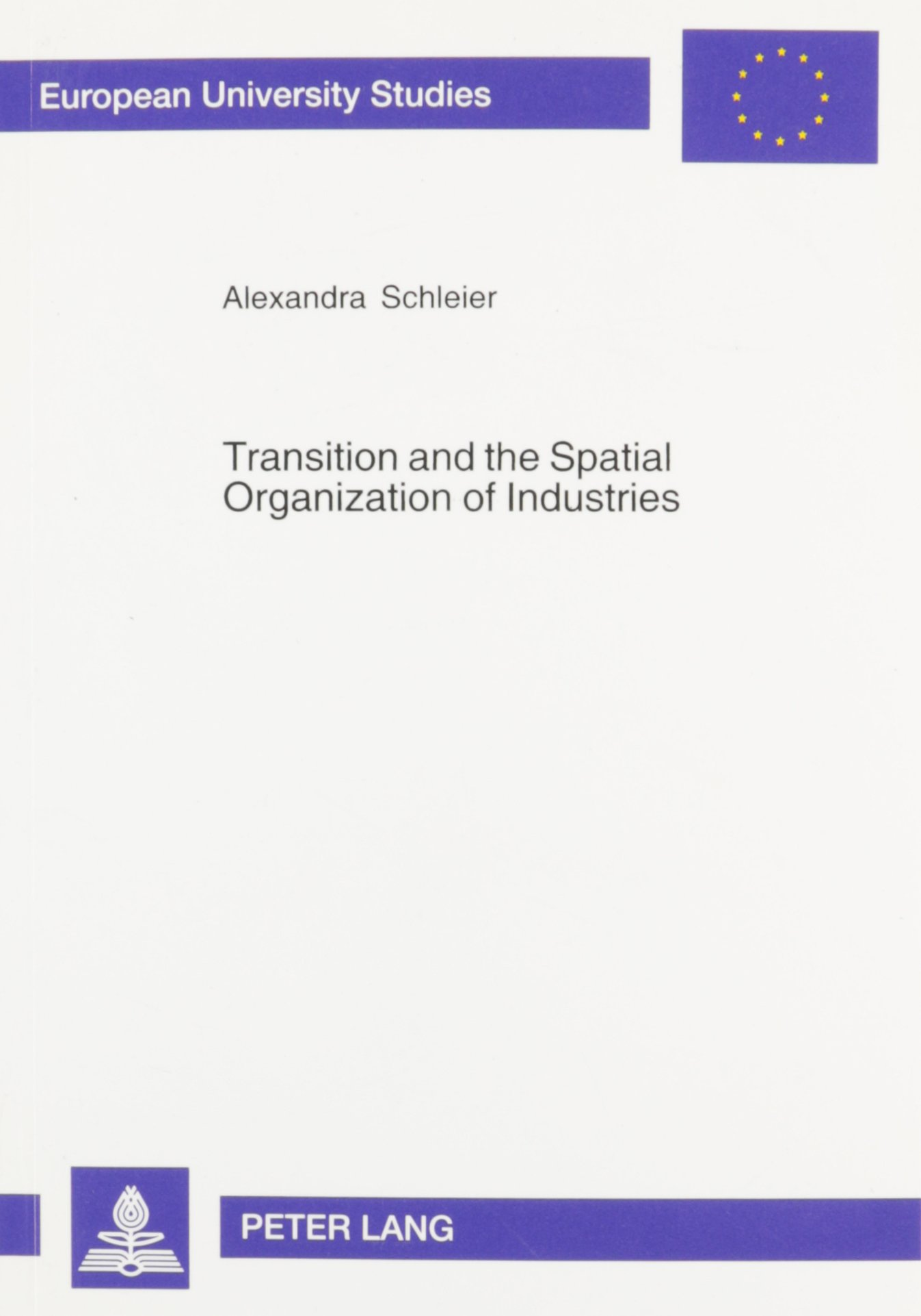 Transition and the Spatial Organization of Industries: The Case of the Bread Industry in the Irkutsk Oblast, Russia (European University Studies: Series 5, Economics and Managem) by Peter Lang Publishing