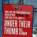 Under Their Thumb: How a Nice Boy from Brooklyn Got Mixed Up with the Rolling Stones (and Lived to Tell About It) Audiobook by Bill German Narrated by Tom Richards