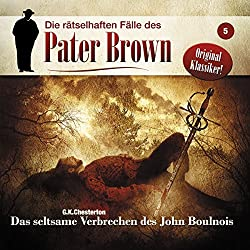 Das seltsame Verbrechen des John Boulnois (Die rätselhaften Fälle des Pater Brown 5)