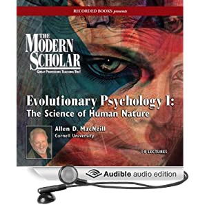The Modern Scholar: Evolutionary Psychology, Part II: The Science of Human Nature Allen MacNeill