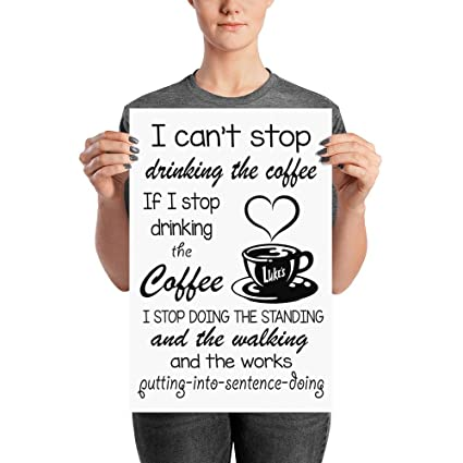 Amazon com: I Can't Stop Drinking The Coffee Poster, Wall