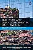 Real Estate and Urban Development in South America: Understanding Local Regulations and Investment Methods in a Highly Urbanised Continent (Routledge International Real Estate Markets Series)