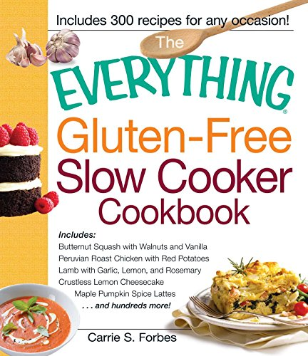 The Everything Gluten-Free Slow Cooker Cookbook: Includes Butternut Squash with Walnuts and Vanilla, Peruvian Roast Chicken with Red Potatoes, Lamb with ... Lattes...and hundreds more! (Everything®) (Crock Pot Butter)