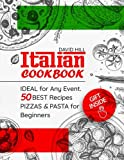 Italian cookbook -  ideal for any event.: 50 best recipes pizzas and pasta for Beginners.