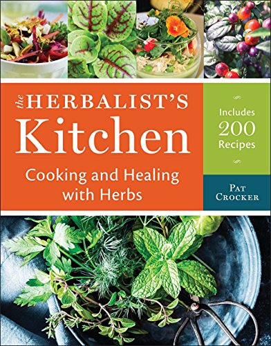 (The Herbalist's Kitchen: Cooking and Healing with Herbs)
