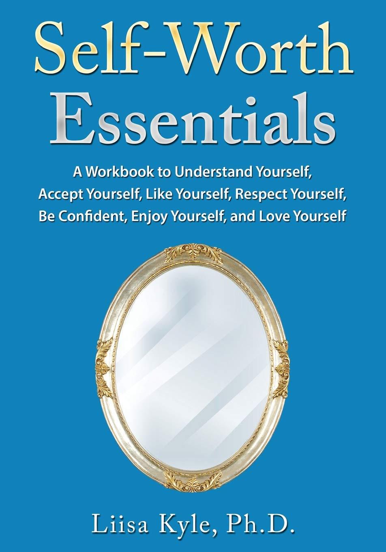 Self-Worth Essentials: A Workbook to Understand Yourself, Accept ...