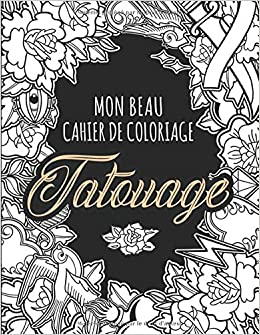 Amazon Fr Mon Beau Cahier De Coloriage Tatouage Livre Des Tatouages Anti Stress A Colorier Coloriage Amusant Pour Adultes Coloriage Tatouage Adulte Karren Lora K Livres