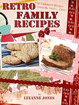 Retro Family Recipes - Old Fashioned Recipes from the 1960's - 1990's by [Jones, LeeAnne]