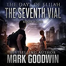 The Seventh Vial: A Novel of the Great Tribulation: The Days of Elijah, Book 4 Audiobook by Mark Goodwin Narrated by Kevin Pierce