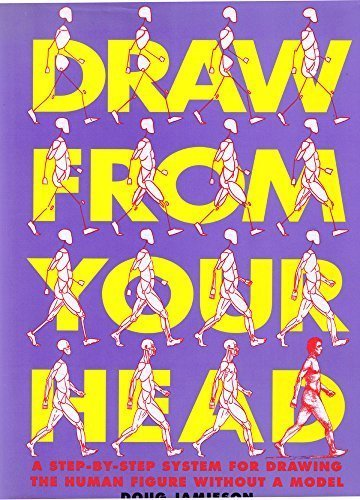Draw from Your Head: A Step-By-Step System for Drawing the Human Figure Without a Model