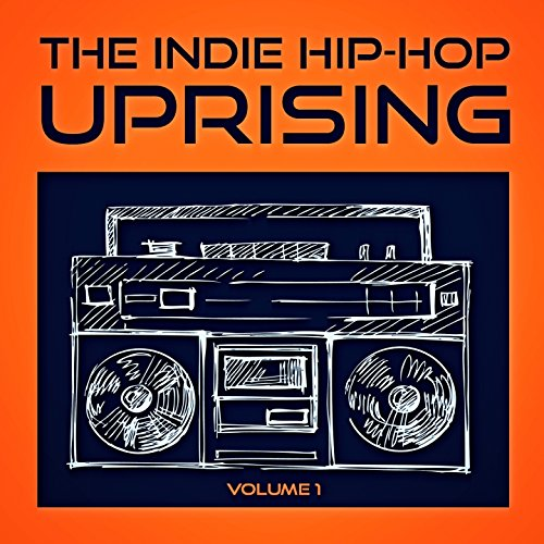 The Indie Hip Hop Uprising, Vol. 1 (Discover Some of the Best Indie Hop-Hop from the USA) (Best Indie Hip Hop)