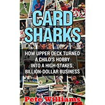 Card Sharks: How Upper Deck Turned a Child's Hobby into a High-Stakes, Billion-Dollar Business