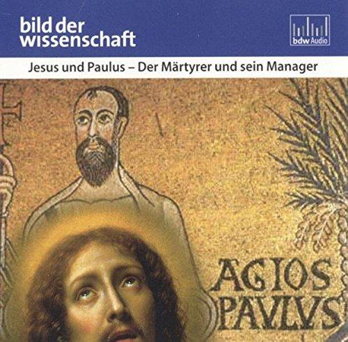 bild der wissenschaft: Jesus und Paulus: Der Märtyrer und sein Manager