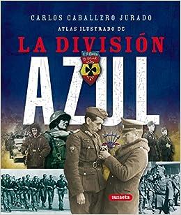 Division Azul,Atlas Ilustrado: Amazon.es: Caballero Jurado, Carlos, Susaeta, Equipo: Libros