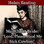 Mail Order Bride: Lord, Please Heal My Sick Cowboy | Helen Keating