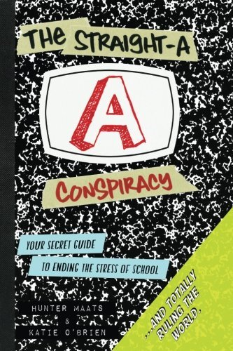By Hunter Maats The Straight-A Conspiracy: A Student's Secret Guide to Ending the Stress of High School and Totally [Paperback]