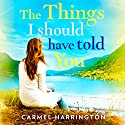 The Things I Should Have Told You Audiobook by Carmel Harrington Narrated by Aiden Kelly, Caroline Lennon, Emer O'Connor