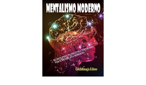 Mentalismo moderno: Segreti, principi, trucchi e psicologia ...