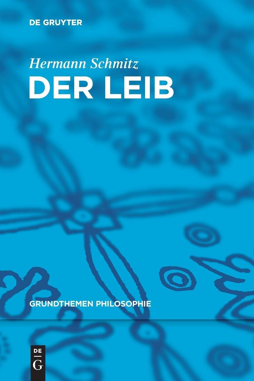 Der Leib (Grundthemen Philosophie) Taschenbuch – 18. Juli 2011 Hermann Schmitz de Gruyter 3110250985 Philosophie / Allgemeines