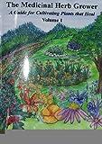 img - for The Medicinal Herb Grower, Volume 1 [Paperback] [2009] (Author) Richard A (Richo) Cech, Horizon Herbs, LLC, Sena Kimi Cech book / textbook / text book