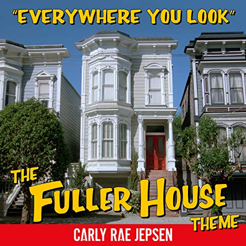- Everywhere You Look (The Fuller House Theme)