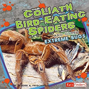 Goliath Bird-Eating Spiders and Other Extreme Bugs Audiobook