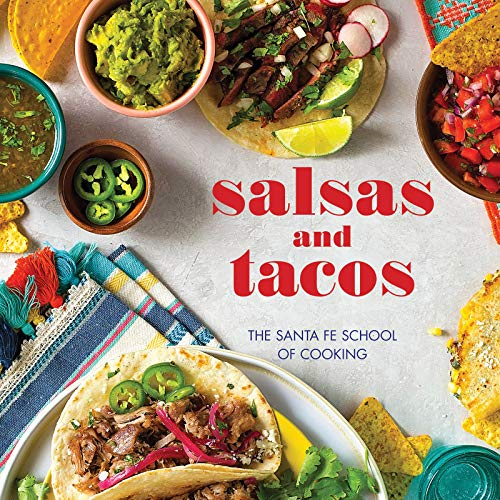 Salsas and Tacos, new edition: The Santa Fe School of Cooking by Susan D. Curtis