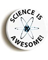 SCIENCE IS AWESOME BADGE BUTTON PIN (Size is 1inch/25mm diameter) GEEK CHIC