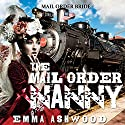 Mail Order Bride: The Mail Order Nanny Audiobook by Emma Ashwood Narrated by Christy Williams